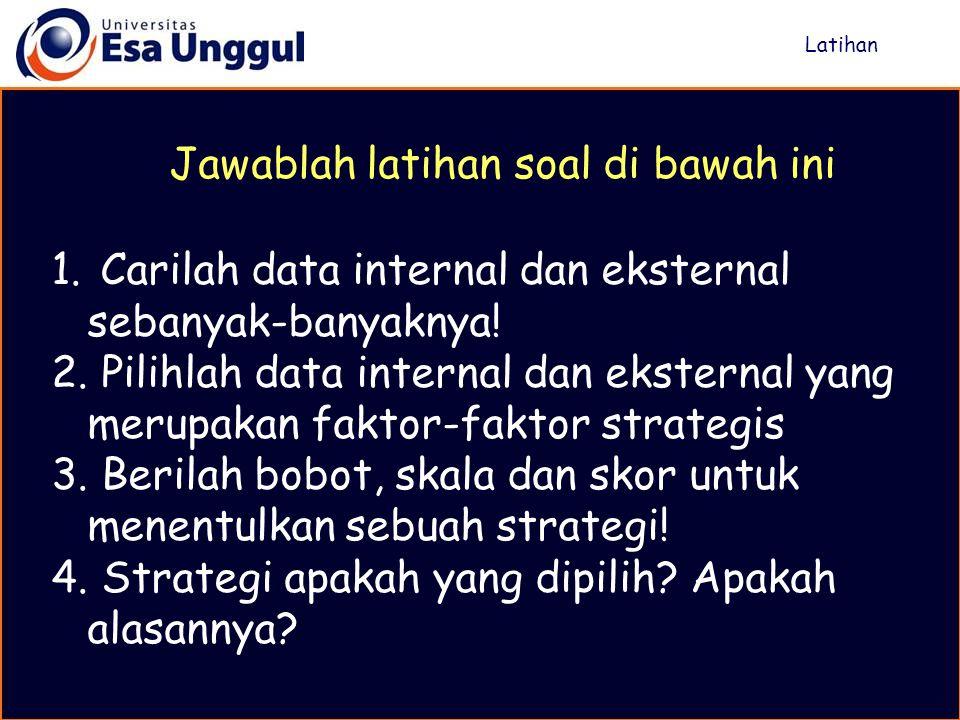1. Carilah data internal dan eksternal sebanyak-banyaknya! 2. Pilihlah data internal dan eksternal yang merupakan faktor-faktor strategis 3. Berilah b