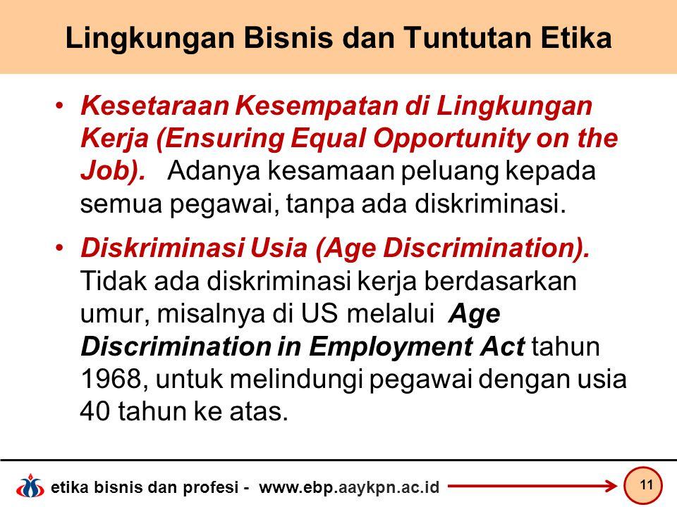 etika bisnis dan profesi - www.ebp.aaykpn.ac.id Lingkungan Bisnis dan Tuntutan Etika Kesetaraan Kesempatan di Lingkungan Kerja (Ensuring Equal Opportu