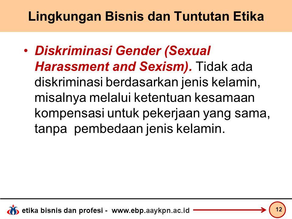 etika bisnis dan profesi - www.ebp.aaykpn.ac.id Lingkungan Bisnis dan Tuntutan Etika Diskriminasi Gender (Sexual Harassment and Sexism). Tidak ada dis