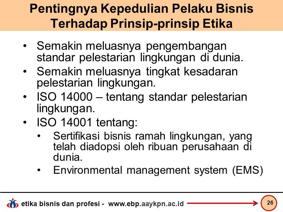 etika bisnis dan profesi - www.ebp.aaykpn.ac.id Pentingnya Kepedulian Pelaku Bisnis Terhadap Prinsip-prinsip Etika Semakin meluasnya pengembangan stan