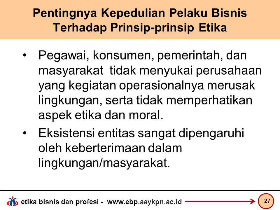 etika bisnis dan profesi - www.ebp.aaykpn.ac.id Pentingnya Kepedulian Pelaku Bisnis Terhadap Prinsip-prinsip Etika Pegawai, konsumen, pemerintah, dan