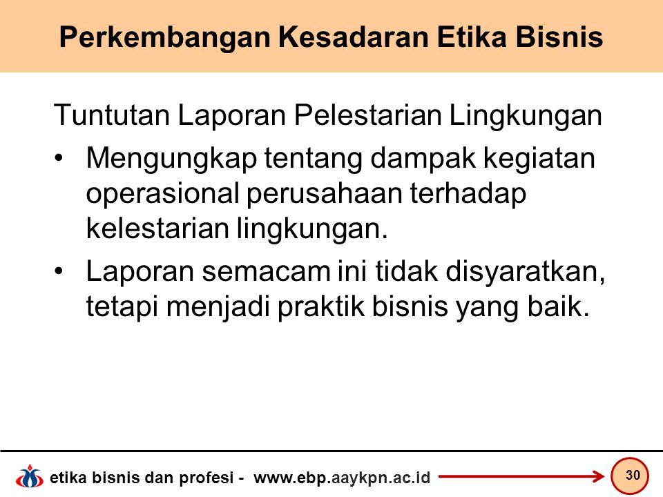 etika bisnis dan profesi - www.ebp.aaykpn.ac.id Perkembangan Kesadaran Etika Bisnis Tuntutan Laporan Pelestarian Lingkungan Mengungkap tentang dampak