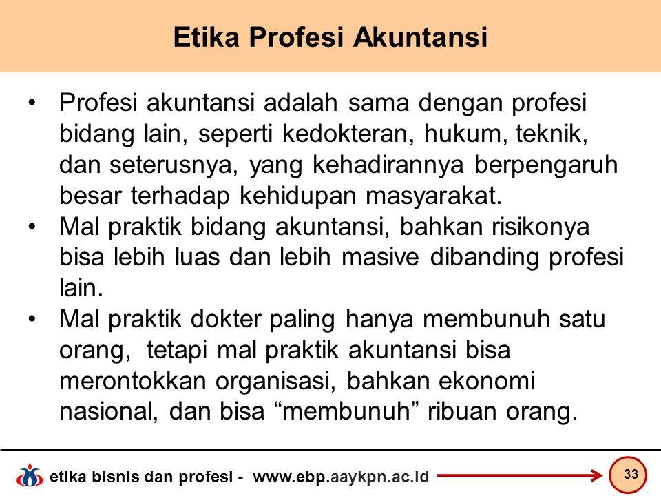 etika bisnis dan profesi - www.ebp.aaykpn.ac.id Etika Profesi Akuntansi Profesi akuntansi adalah sama dengan profesi bidang lain, seperti kedokteran,