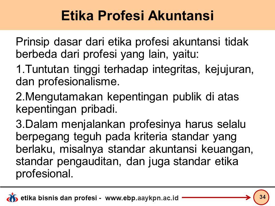 etika bisnis dan profesi - www.ebp.aaykpn.ac.id Etika Profesi Akuntansi Prinsip dasar dari etika profesi akuntansi tidak berbeda dari profesi yang lai