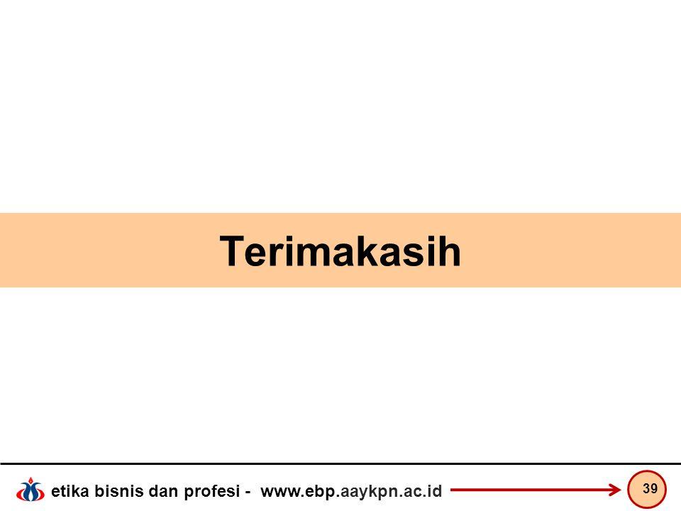 etika bisnis dan profesi - www.ebp.aaykpn.ac.id Terimakasih 39