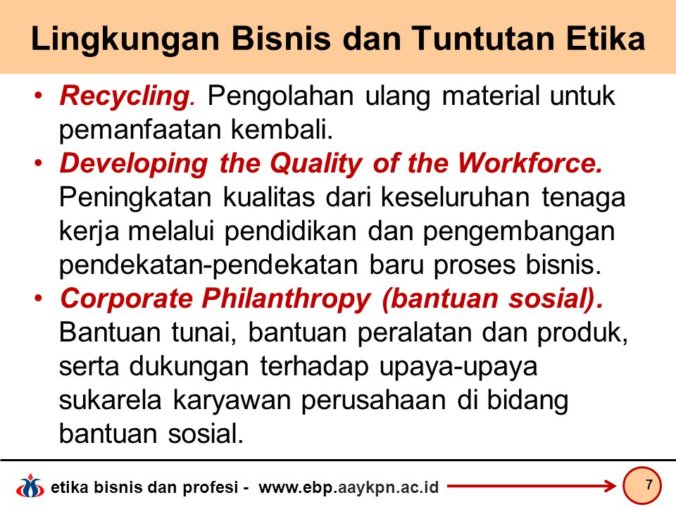 etika bisnis dan profesi - www.ebp.aaykpn.ac.id Lingkungan Bisnis dan Tuntutan Etika Recycling. Pengolahan ulang material untuk pemanfaatan kembali. D