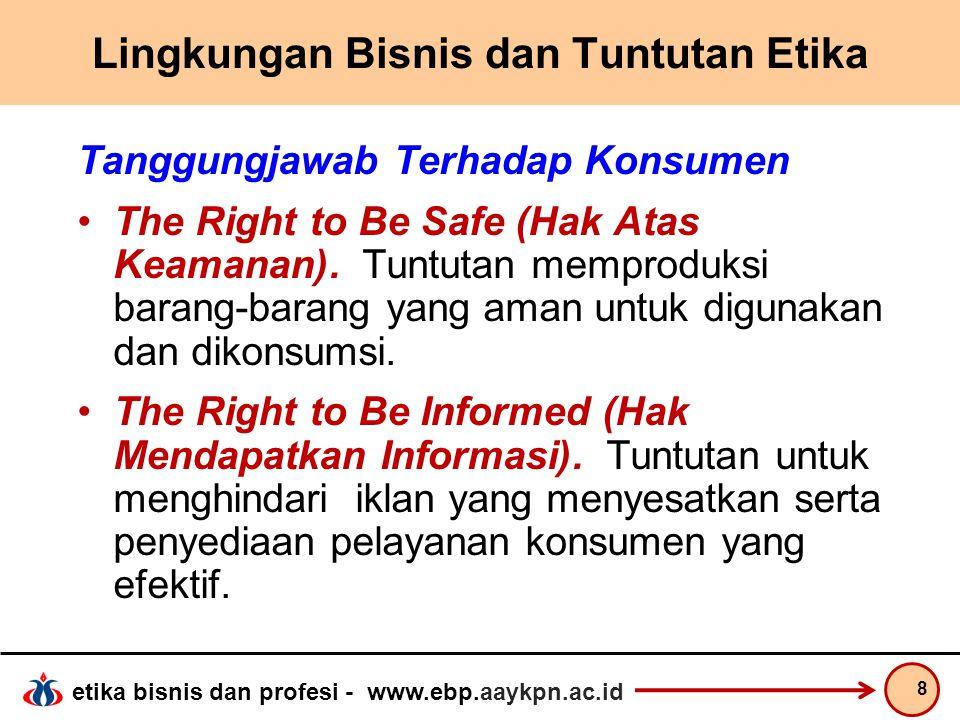 etika bisnis dan profesi - www.ebp.aaykpn.ac.id Lingkungan Bisnis dan Tuntutan Etika Tanggungjawab Terhadap Konsumen The Right to Be Safe (Hak Atas Ke