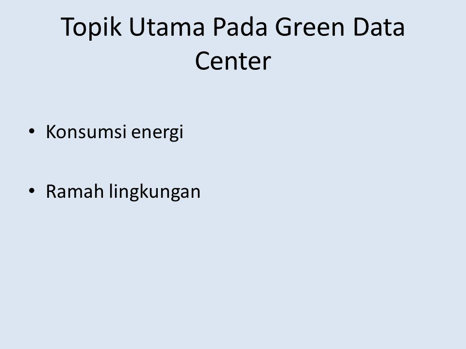 Tolak Ukur Konsumsi Energi Power Usage Effectiveness (PUE) Energy Reuse Effectiveness (ERE) Data Center Compute Efficiency (DCcE)