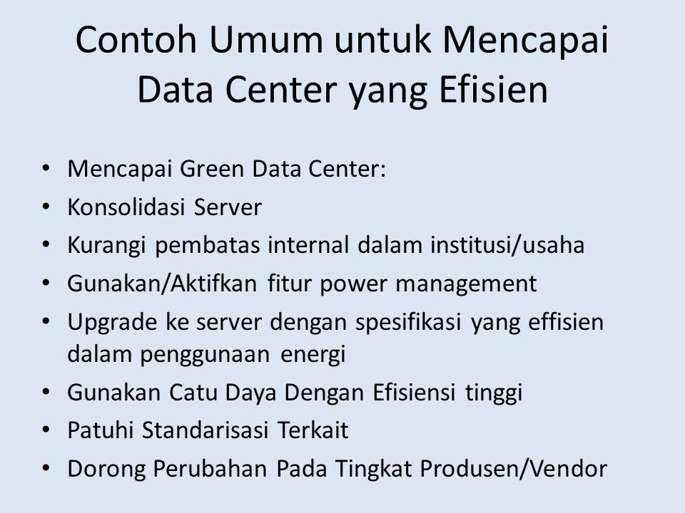 Contoh Umum untuk Mencapai Data Center yang Efisien Mencapai Green Data Center: Konsolidasi Server Kurangi pembatas internal dalam institusi/usaha Gun