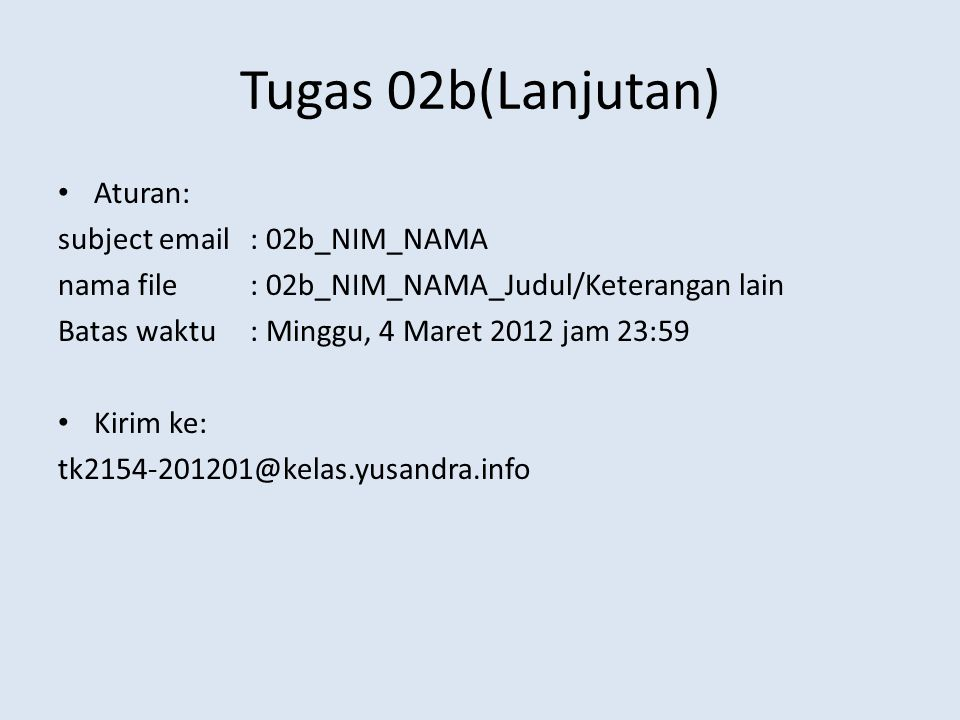 Tugas 02b(Lanjutan) Aturan: subject email: 02b_NIM_NAMA nama file: 02b_NIM_NAMA_Judul/Keterangan lain Batas waktu: Minggu, 4 Maret 2012 jam 23:59 Kiri