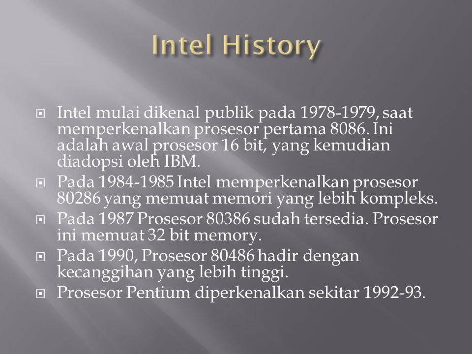  Intel mulai dikenal publik pada 1978-1979, saat memperkenalkan prosesor pertama 8086. Ini adalah awal prosesor 16 bit, yang kemudian diadopsi oleh I
