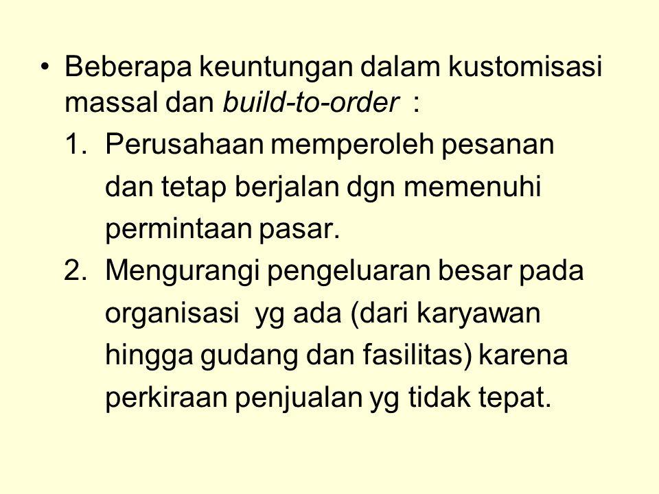 Beberapa keuntungan dalam kustomisasi massal dan build-to-order : 1.
