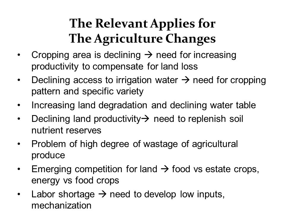 The Relevant Applies for The Agriculture Changes Cropping area is declining  need for increasing productivity to compensate for land loss Declining a