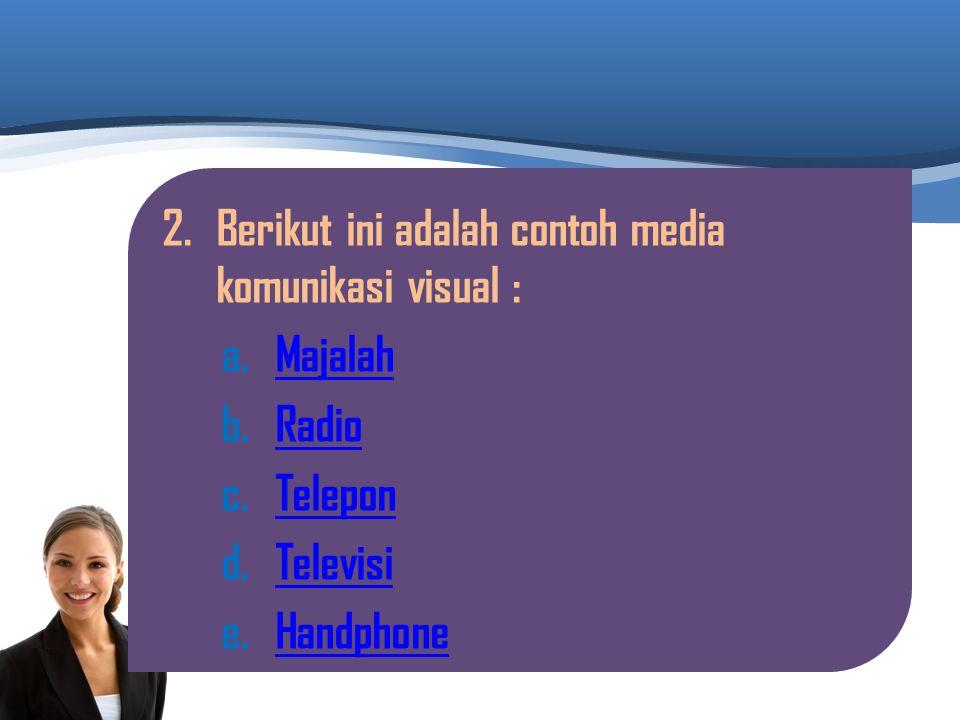 1.Prosedur pengiriman informasi disebut : a.KomunikatorKomunikator b.KomunikanKomunikan c.MessageMessage d.TransmitTransmit e.ResponRespon