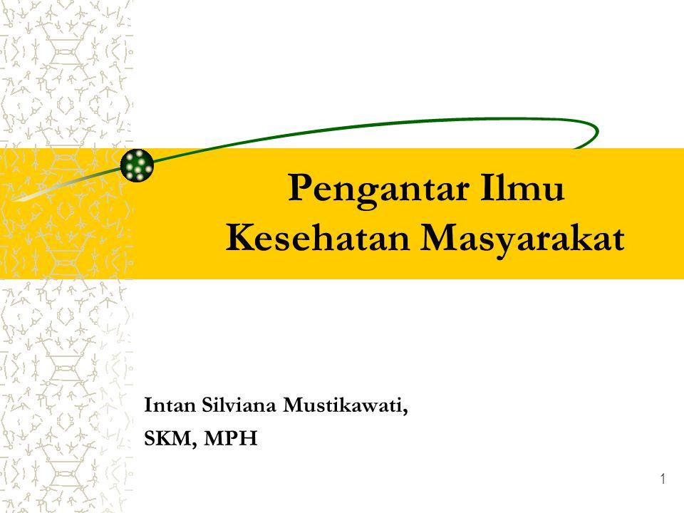 1 Pengantar Ilmu Kesehatan Masyarakat Intan Silviana Mustikawati, SKM, MPH