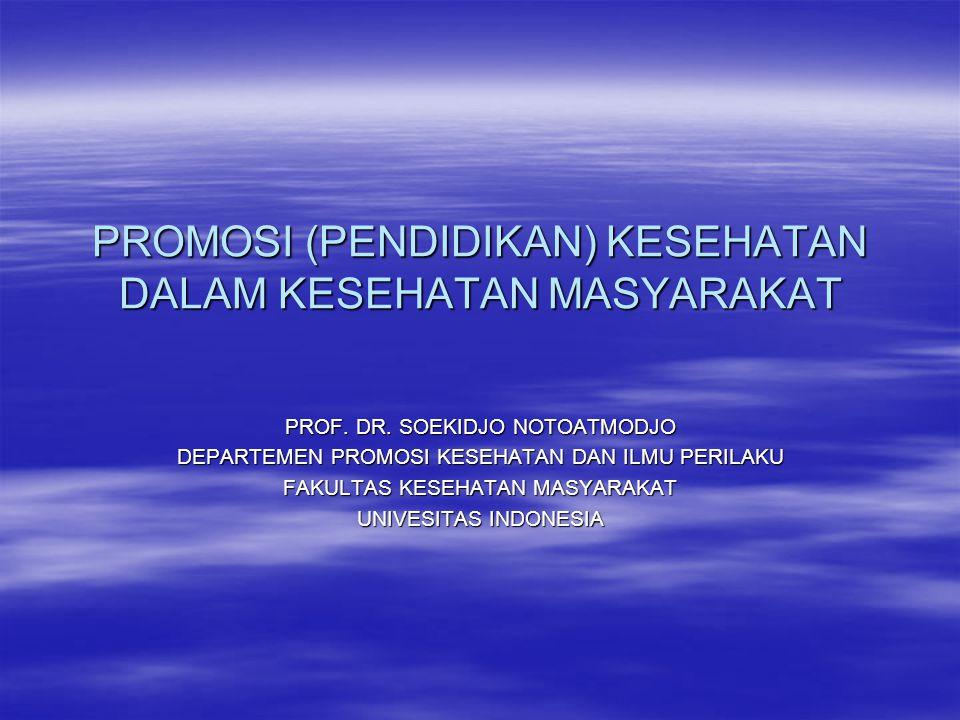 PROMOSI (PENDIDIKAN) KESEHATAN DALAM KESEHATAN MASYARAKAT PROF. DR. SOEKIDJO NOTOATMODJO DEPARTEMEN PROMOSI KESEHATAN DAN ILMU PERILAKU FAKULTAS KESEH