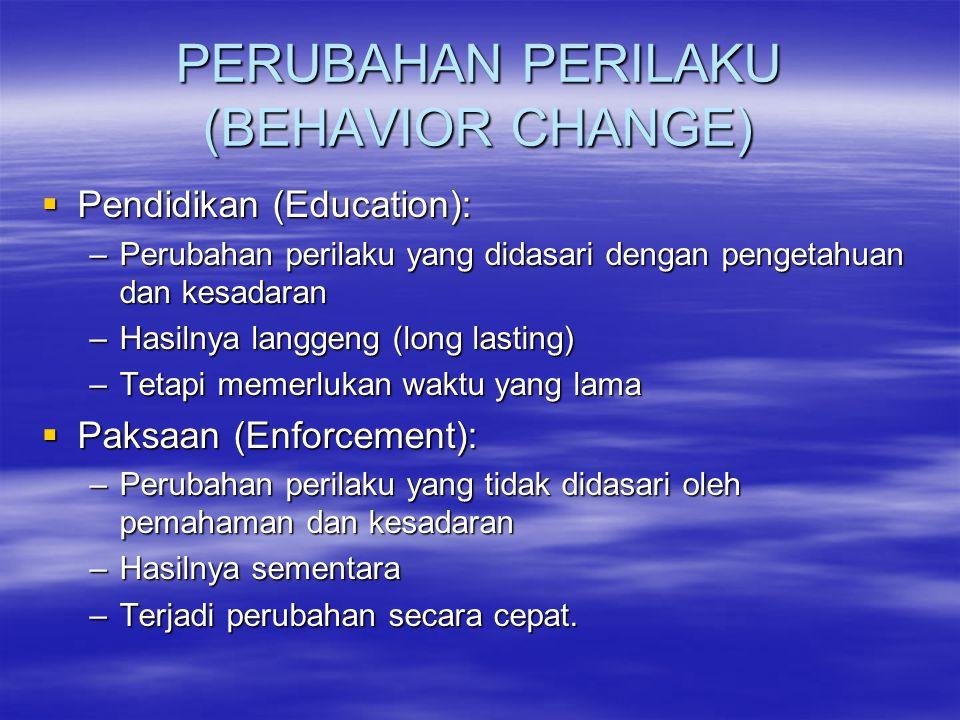 PERUBAHAN PERILAKU (BEHAVIOR CHANGE)  Pendidikan (Education): –Perubahan perilaku yang didasari dengan pengetahuan dan kesadaran –Hasilnya langgeng (