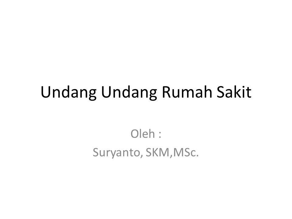 Undang Undang Rumah Sakit Oleh : Suryanto, SKM,MSc.