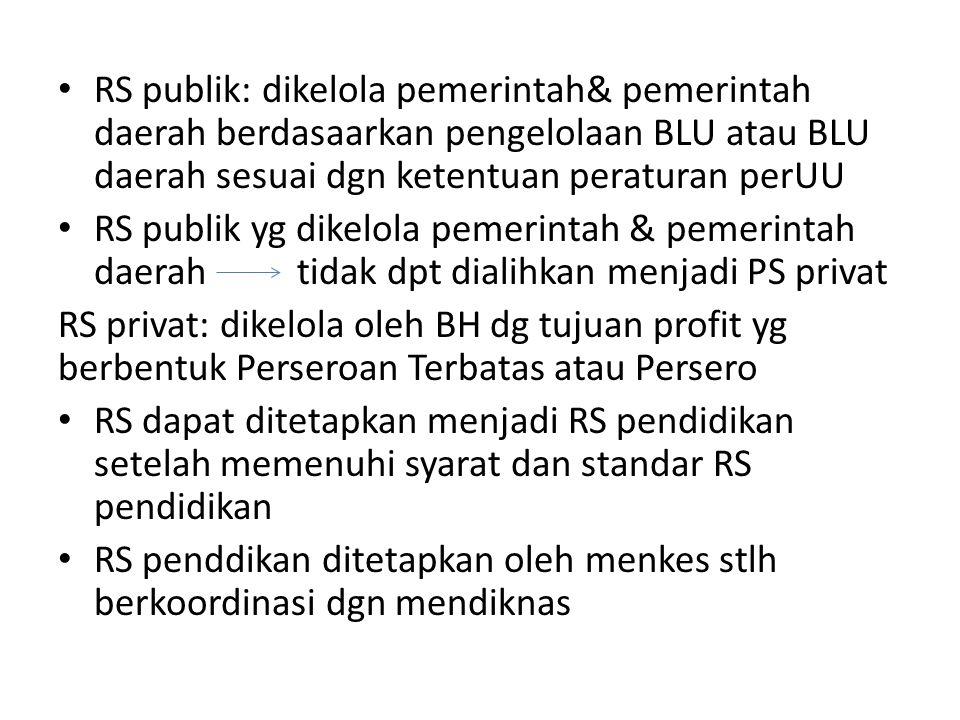 RS publik: dikelola pemerintah& pemerintah daerah berdasaarkan pengelolaan BLU atau BLU daerah sesuai dgn ketentuan peraturan perUU RS publik yg dikel