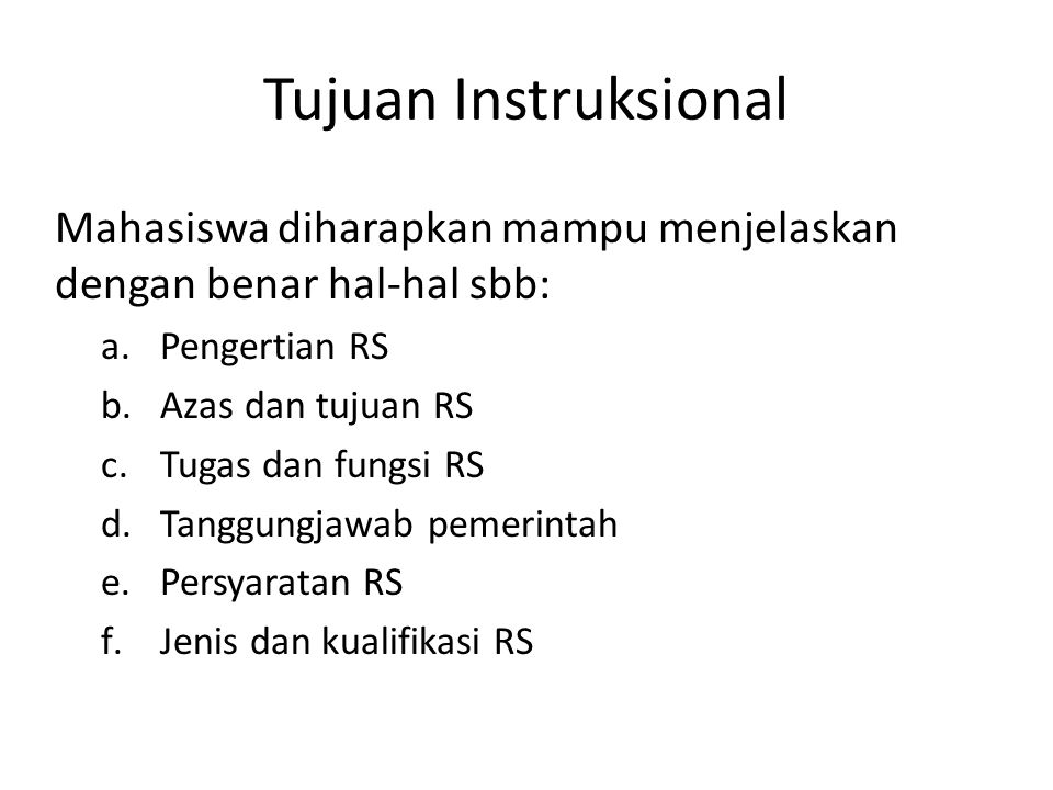 Tujuan Instruksional Mahasiswa diharapkan mampu menjelaskan dengan benar hal-hal sbb: a.Pengertian RS b.Azas dan tujuan RS c.Tugas dan fungsi RS d.Tan