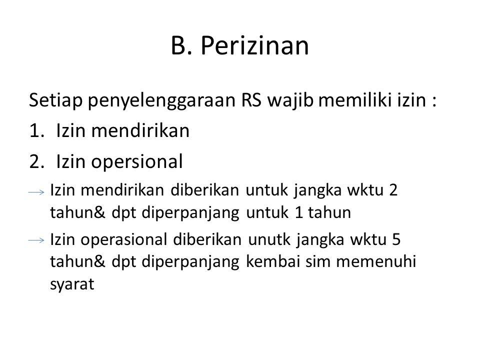 B. Perizinan Setiap penyelenggaraan RS wajib memiliki izin : 1.Izin mendirikan 2.Izin opersional Izin mendirikan diberikan untuk jangka wktu 2 tahun&