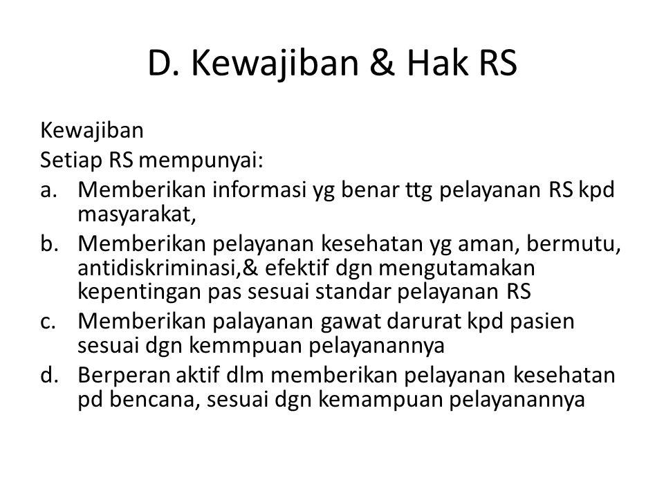 D. Kewajiban & Hak RS Kewajiban Setiap RS mempunyai: a.Memberikan informasi yg benar ttg pelayanan RS kpd masyarakat, b.Memberikan pelayanan kesehatan