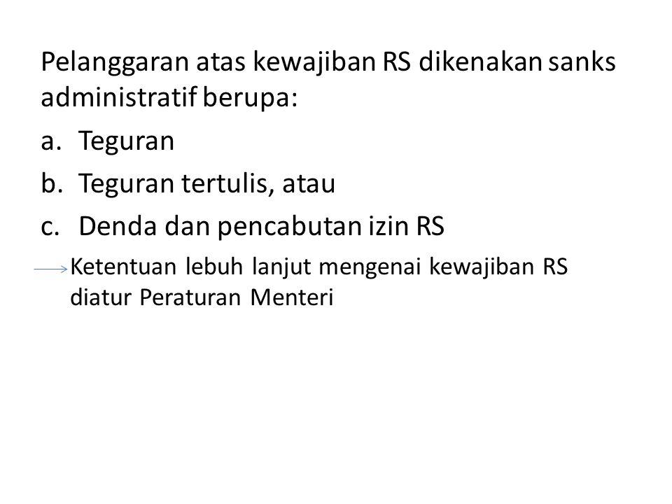 Pelanggaran atas kewajiban RS dikenakan sanks administratif berupa: a.Teguran b.Teguran tertulis, atau c.Denda dan pencabutan izin RS Ketentuan lebuh