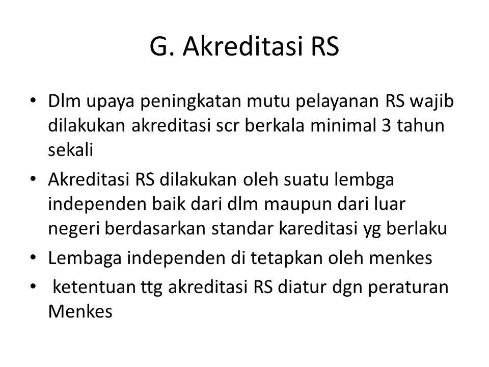 G. Akreditasi RS Dlm upaya peningkatan mutu pelayanan RS wajib dilakukan akreditasi scr berkala minimal 3 tahun sekali Akreditasi RS dilakukan oleh su