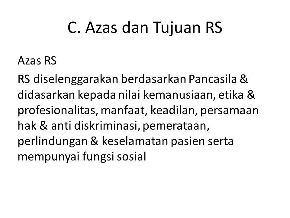 C. Azas dan Tujuan RS Azas RS RS diselenggarakan berdasarkan Pancasila & didasarkan kepada nilai kemanusiaan, etika & profesionalitas, manfaat, keadil