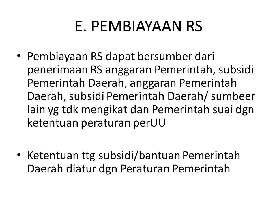 E. PEMBIAYAAN RS Pembiayaan RS dapat bersumber dari penerimaan RS anggaran Pemerintah, subsidi Pemerintah Daerah, anggaran Pemerintah Daerah, subsidi
