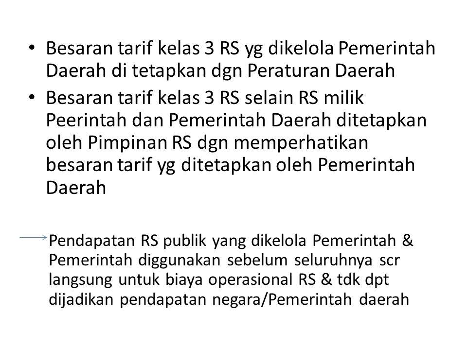 Besaran tarif kelas 3 RS yg dikelola Pemerintah Daerah di tetapkan dgn Peraturan Daerah Besaran tarif kelas 3 RS selain RS milik Peerintah dan Pemerin
