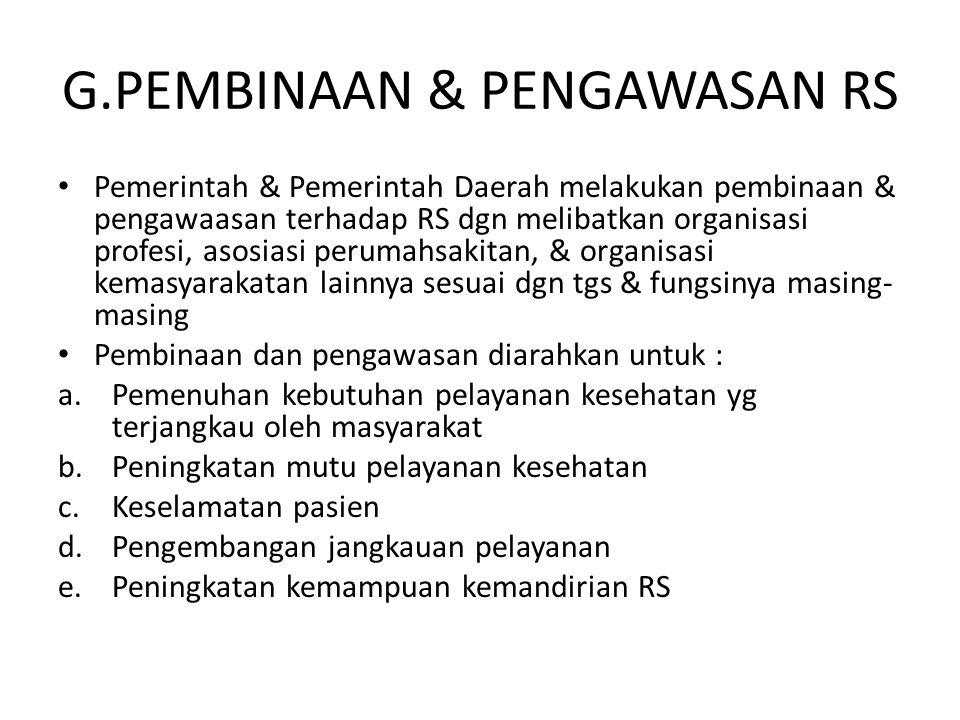 G.PEMBINAAN & PENGAWASAN RS Pemerintah & Pemerintah Daerah melakukan pembinaan & pengawaasan terhadap RS dgn melibatkan organisasi profesi, asosiasi p