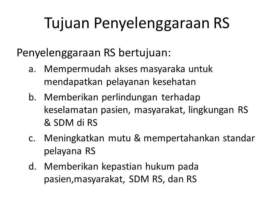 Tujuan Penyelenggaraan RS Penyelenggaraan RS bertujuan: a.Mempermudah akses masyaraka untuk mendapatkan pelayanan kesehatan b.Memberikan perlindungan