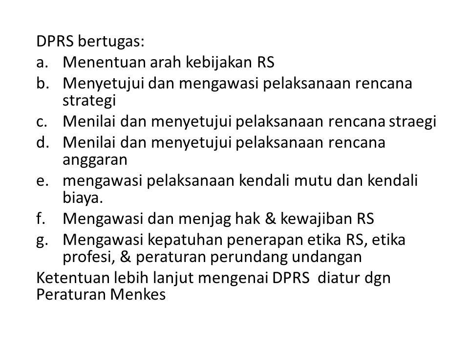 DPRS bertugas: a.Menentuan arah kebijakan RS b.Menyetujui dan mengawasi pelaksanaan rencana strategi c.Menilai dan menyetujui pelaksanaan rencana stra