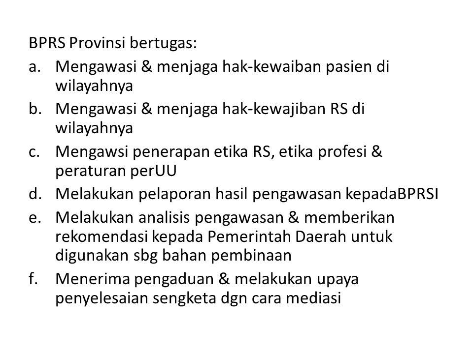 BPRS Provinsi bertugas: a.Mengawasi & menjaga hak-kewaiban pasien di wilayahnya b.Mengawasi & menjaga hak-kewajiban RS di wilayahnya c.Mengawsi penera