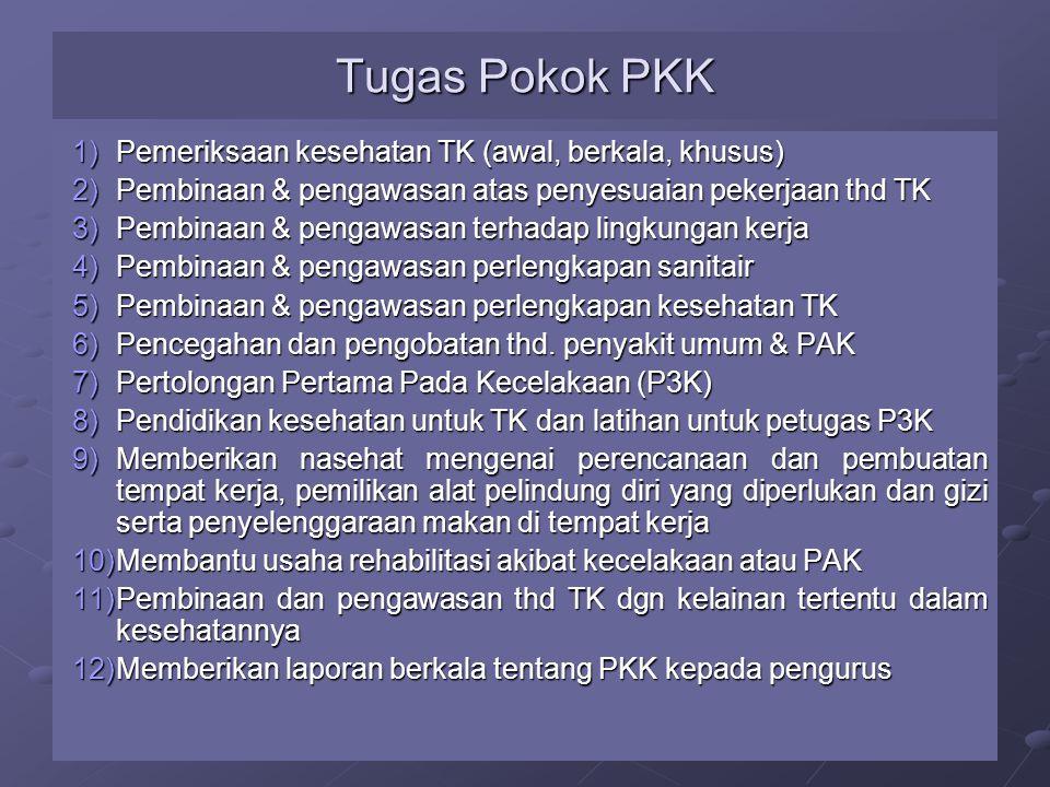 Tugas Pokok PKK 1)Pemeriksaan kesehatan TK (awal, berkala, khusus) 2)Pembinaan & pengawasan atas penyesuaian pekerjaan thd TK 3)Pembinaan & pengawasan terhadap lingkungan kerja 4)Pembinaan & pengawasan perlengkapan sanitair 5)Pembinaan & pengawasan perlengkapan kesehatan TK 6)Pencegahan dan pengobatan thd.