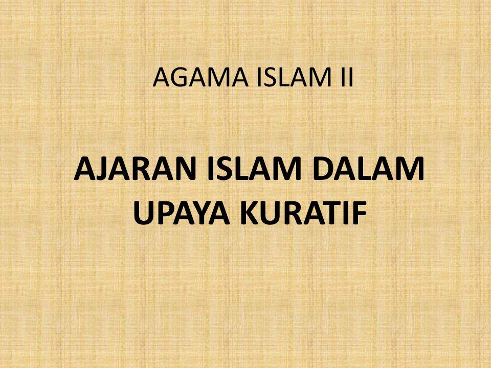 AGAMA ISLAM II AJARAN ISLAM DALAM UPAYA KURATIF