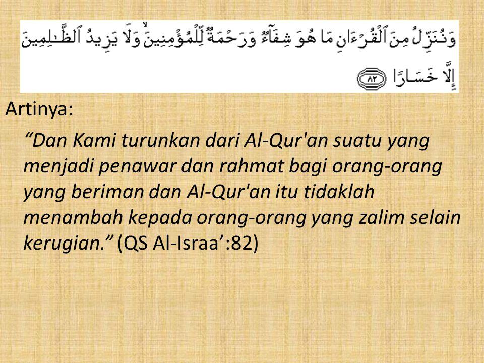 "Artinya: ""Dan Kami turunkan dari Al-Qur'an suatu yang menjadi penawar dan rahmat bagi orang-orang yang beriman dan Al-Qur'an itu tidaklah menambah kep"