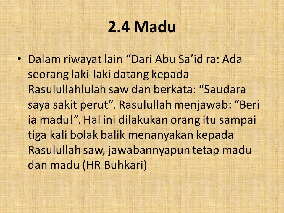 """2.4 Madu Dalam riwayat lain """"Dari Abu Sa'id ra: Ada seorang laki-laki datang kepada Rasulullahlulah saw dan berkata: """"Saudara saya sakit perut"""". Rasul"""