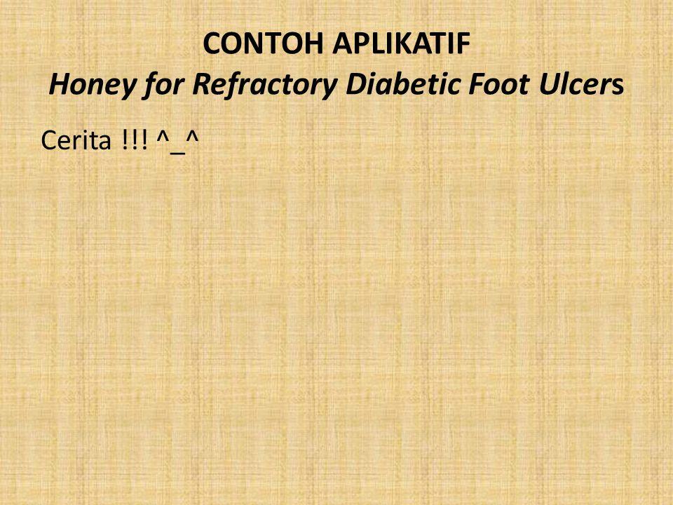 CONTOH APLIKATIF Honey for Refractory Diabetic Foot Ulcers Cerita !!! ^_^