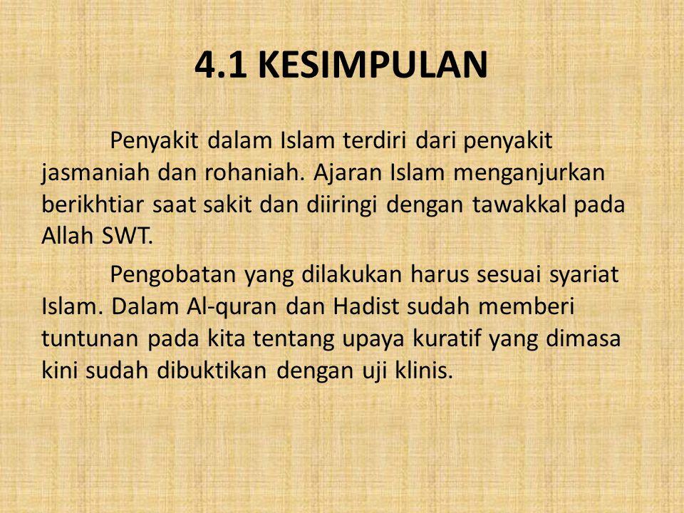 4.1 KESIMPULAN Penyakit dalam Islam terdiri dari penyakit jasmaniah dan rohaniah. Ajaran Islam menganjurkan berikhtiar saat sakit dan diiringi dengan