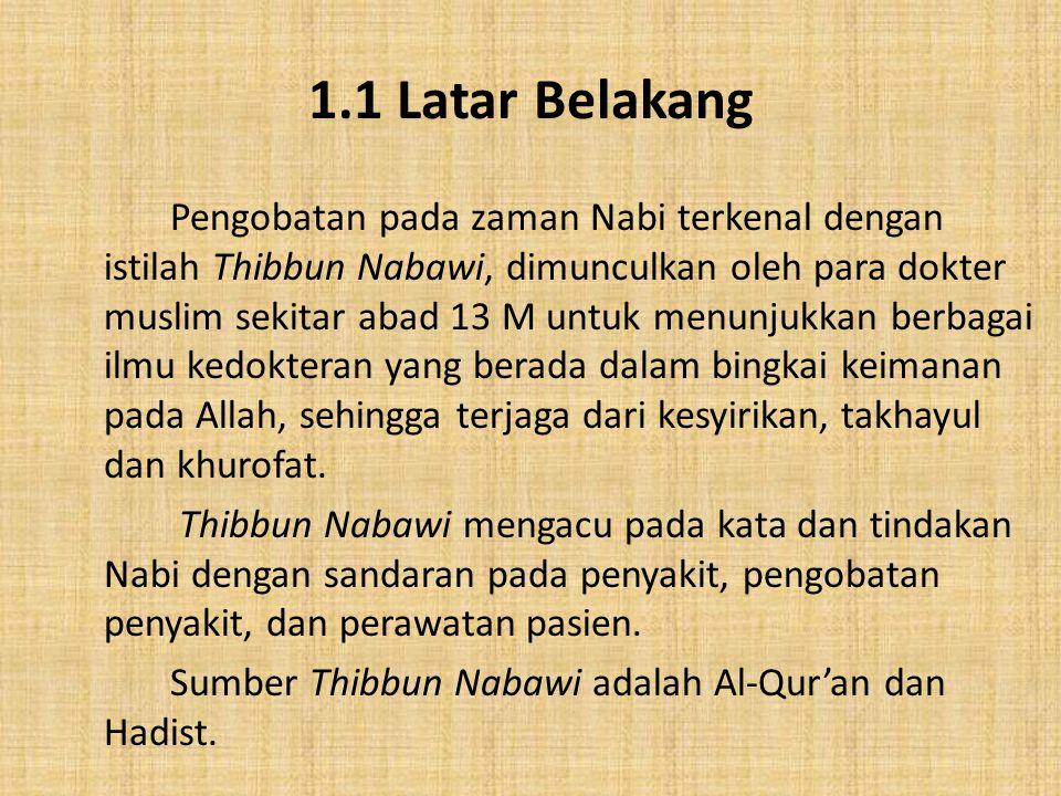 1.1 Latar Belakang Pengobatan pada zaman Nabi terkenal dengan istilah Thibbun Nabawi, dimunculkan oleh para dokter muslim sekitar abad 13 M untuk menu