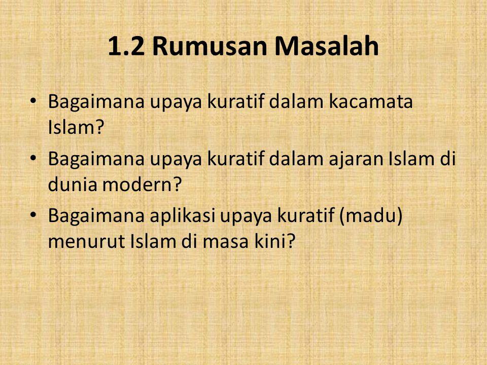 1.2 Rumusan Masalah Bagaimana upaya kuratif dalam kacamata Islam? Bagaimana upaya kuratif dalam ajaran Islam di dunia modern? Bagaimana aplikasi upaya