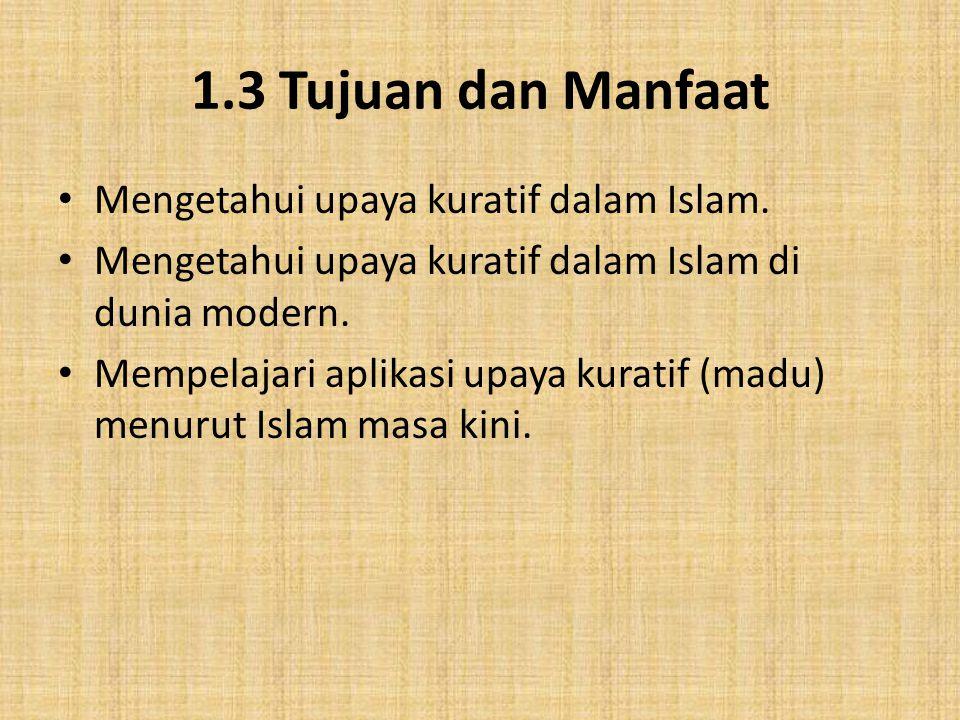 1.3 Tujuan dan Manfaat Mengetahui upaya kuratif dalam Islam. Mengetahui upaya kuratif dalam Islam di dunia modern. Mempelajari aplikasi upaya kuratif