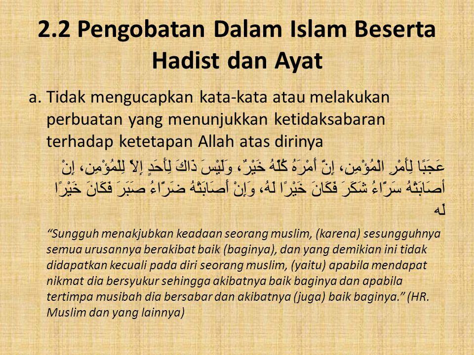 2.2 Pengobatan Dalam Islam Beserta Hadist dan Ayat a. Tidak mengucapkan kata-kata atau melakukan perbuatan yang menunjukkan ketidaksabaran terhadap ke