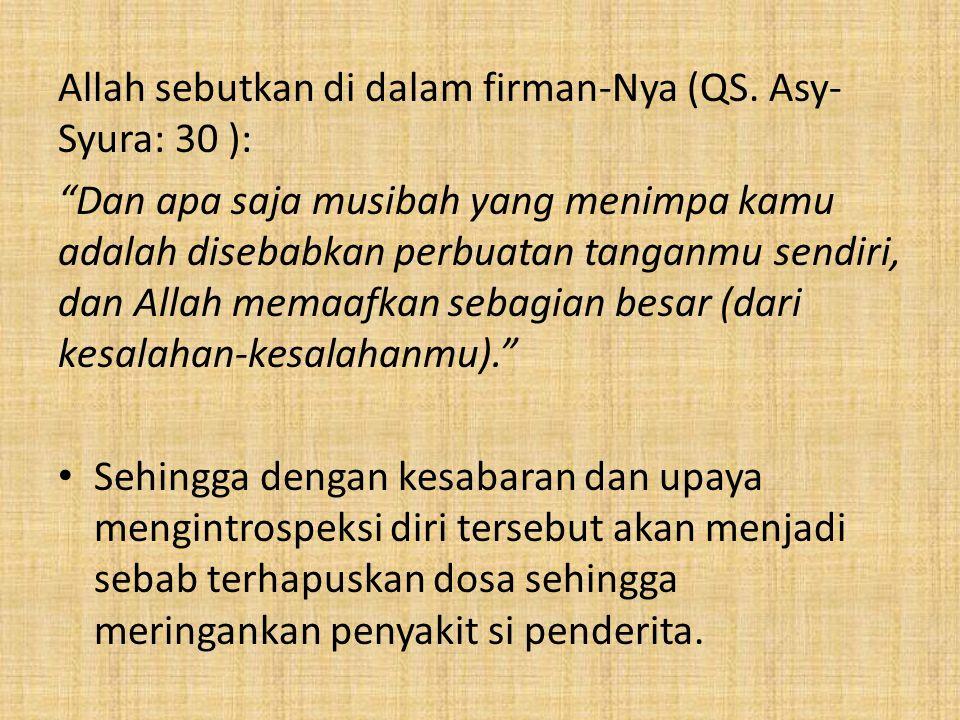 "Allah sebutkan di dalam firman-Nya (QS. Asy- Syura: 30 ): ""Dan apa saja musibah yang menimpa kamu adalah disebabkan perbuatan tanganmu sendiri, dan Al"