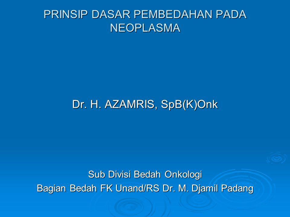 PRINSIP DASAR PEMBEDAHAN PADA NEOPLASMA Dr.H.
