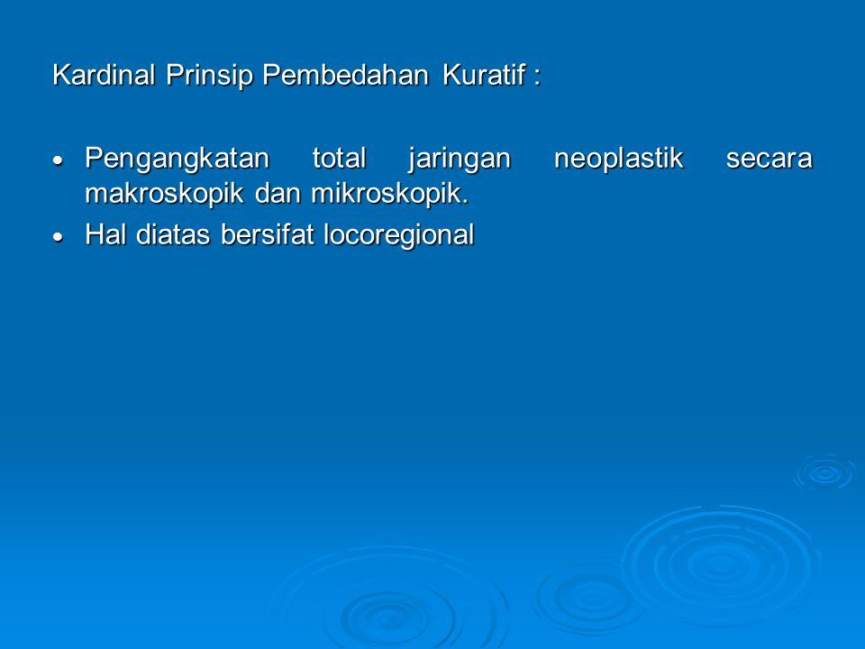 Kardinal Prinsip Pembedahan Kuratif :  Pengangkatan total jaringan neoplastik secara makroskopik dan mikroskopik.