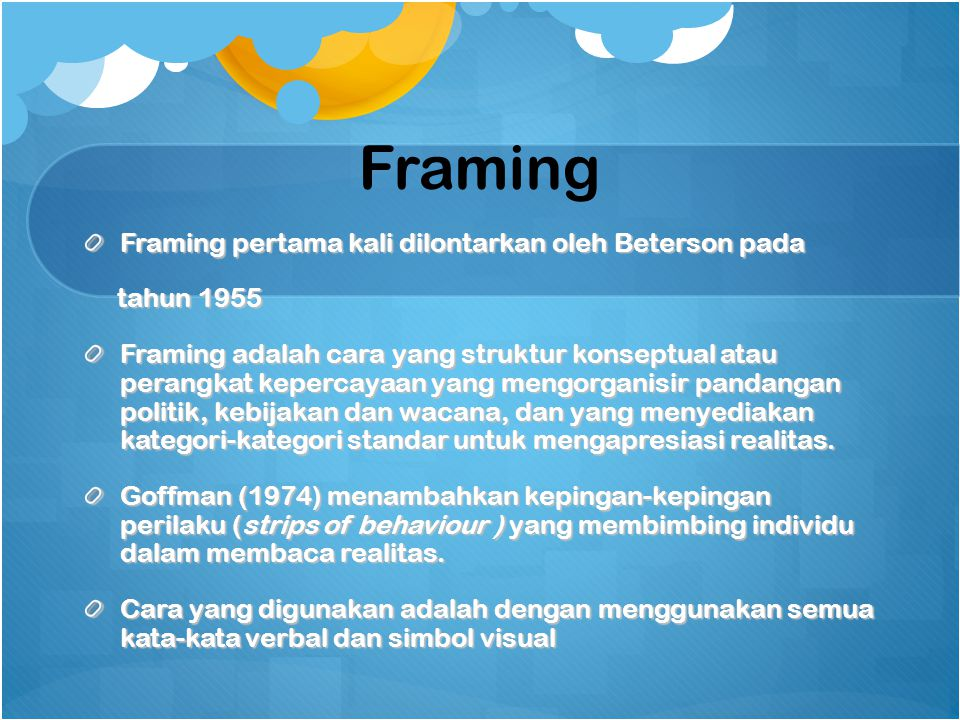 Framing Framing pertama kali dilontarkan oleh Beterson pada tahun 1955 tahun 1955 Framing adalah cara yang struktur konseptual atau perangkat kepercay