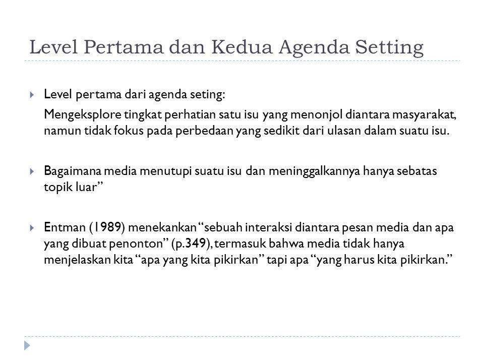Level Pertama dan Kedua Agenda Setting  Level pertama dari agenda seting: Mengeksplore tingkat perhatian satu isu yang menonjol diantara masyarakat,